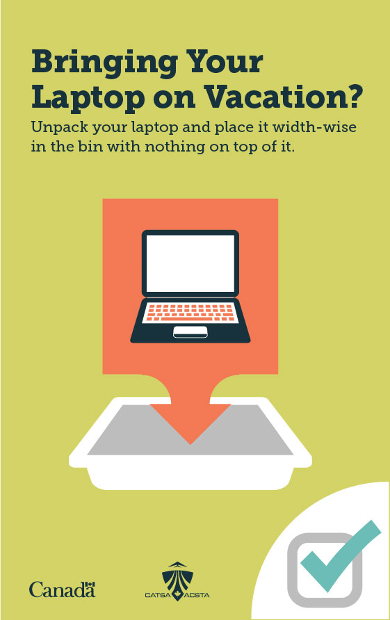 Bringing your laptop on vacation? Unpack your laptop and place it width-wise in the bin with nothing on top of it.
